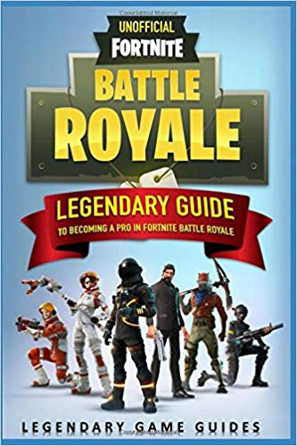 Fortnite Battle Royale Legendary Guide for Pros